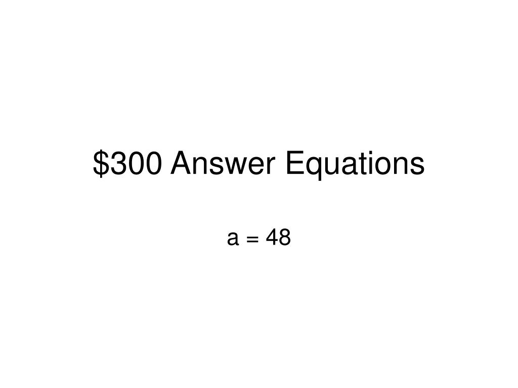 $300 Answer Equations