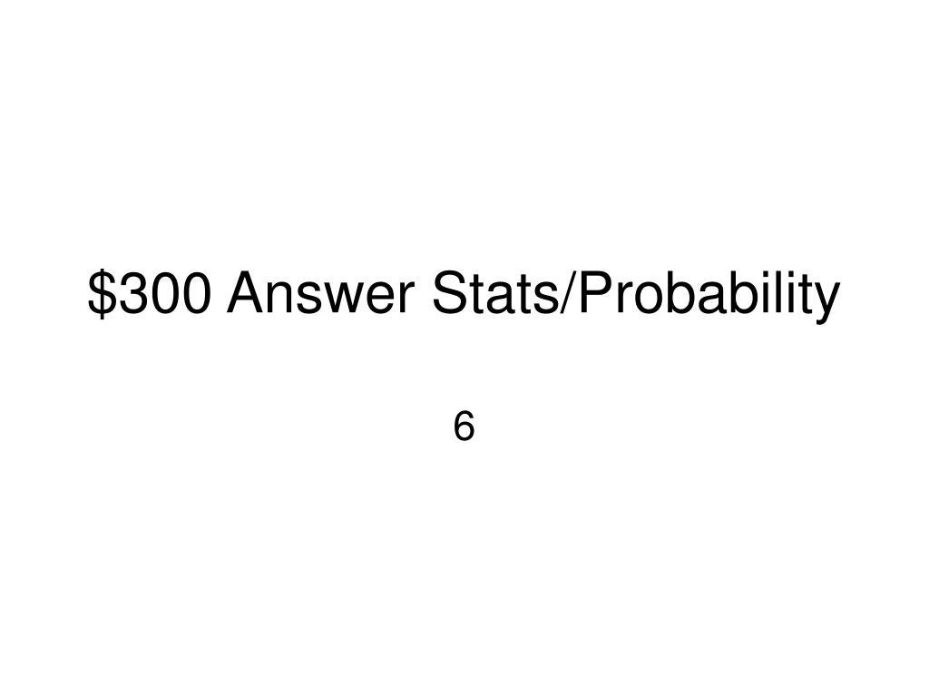 $300 Answer Stats/Probability