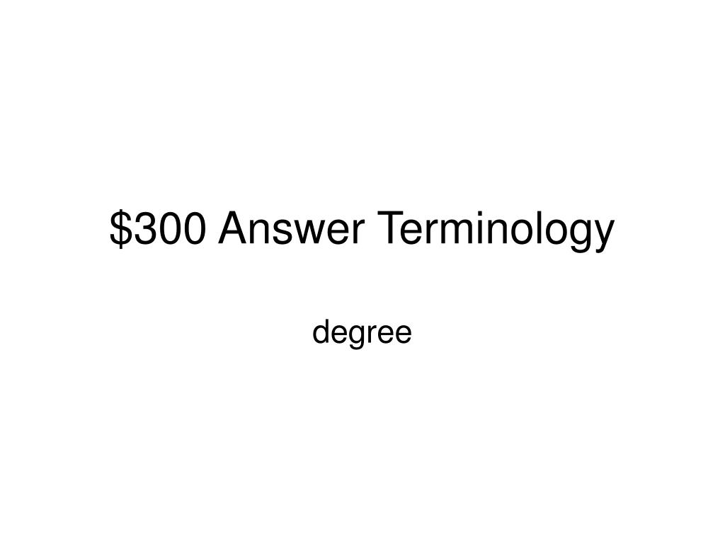 $300 Answer Terminology