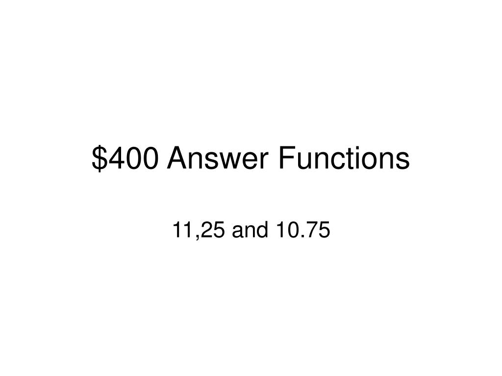 $400 Answer Functions
