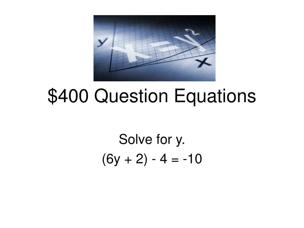 $400 Question Equations