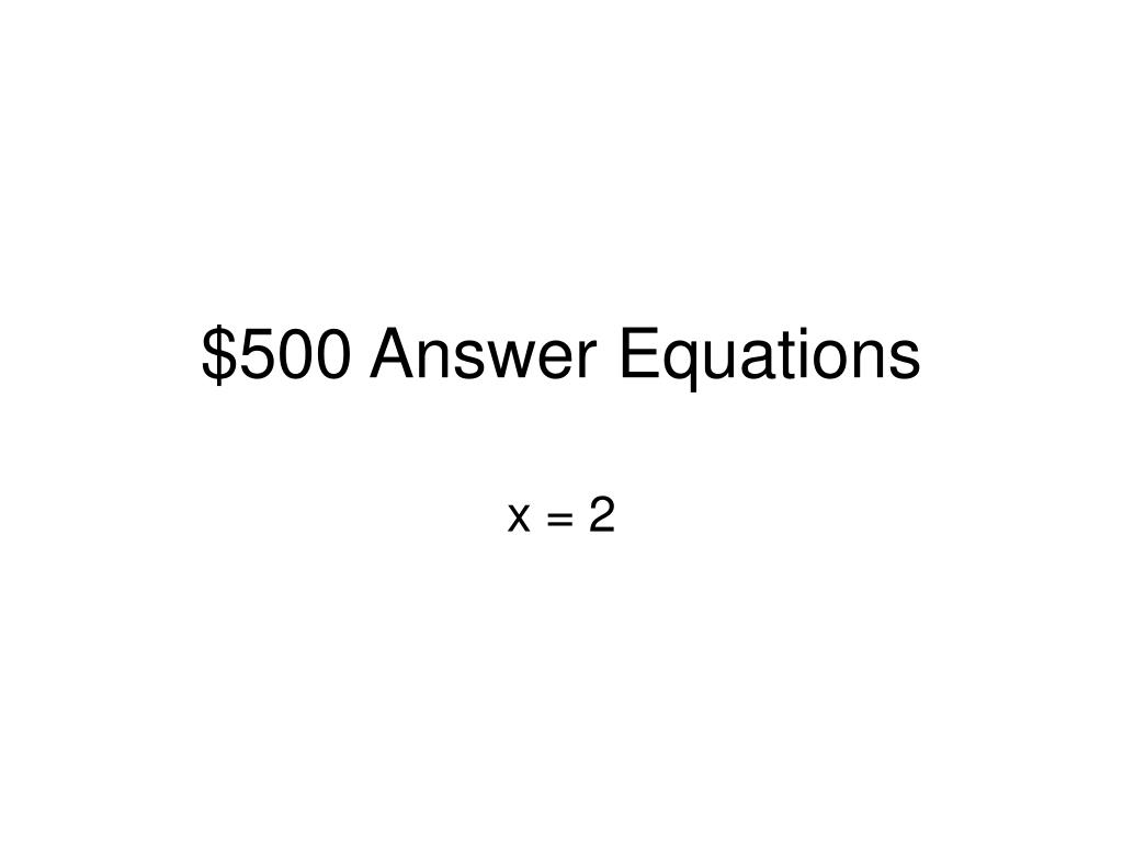 $500 Answer Equations
