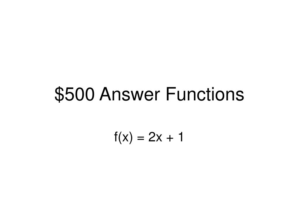 $500 Answer Functions