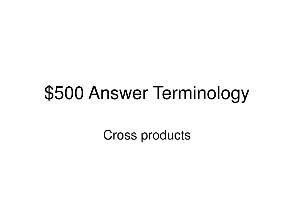 $500 Answer Terminology
