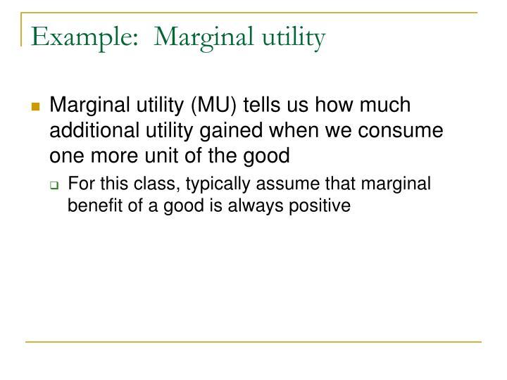 Example:  Marginal utility