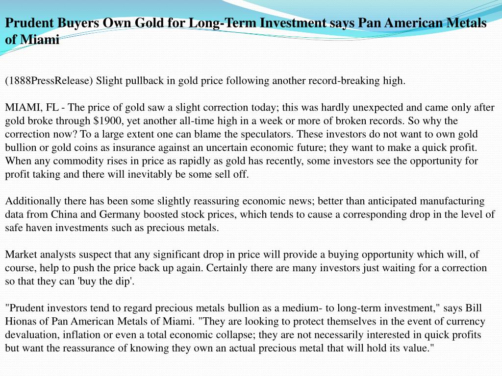 Prudent Buyers Own Gold for Long-Term Investment says Pan American Metals of Miami
