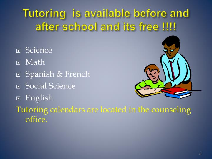Tutoring  is available before and after school and its free !!!!