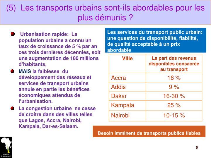 (5)  Les transports urbains sont-ils abordables pour les plus démunis ?