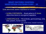 what factors control vegetation distribution iii