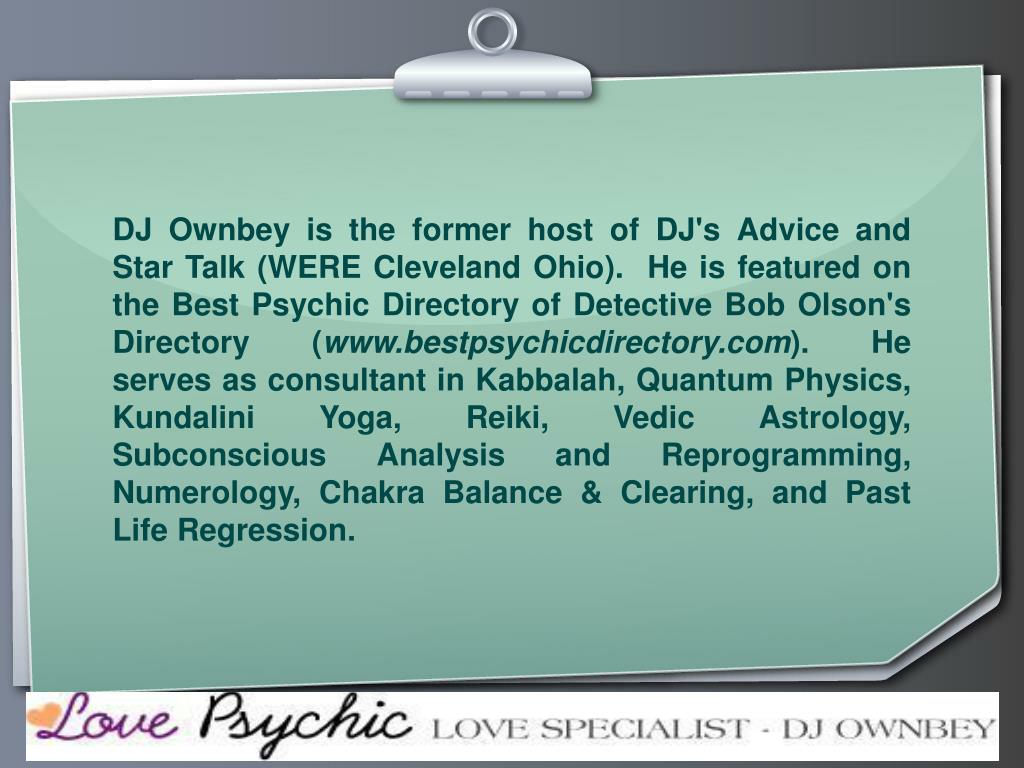 DJ Ownbey is the former host of DJ's Advice and Star Talk (WERE Cleveland Ohio).  He is featured on the Best Psychic Directory of Detective Bob Olson's Directory (