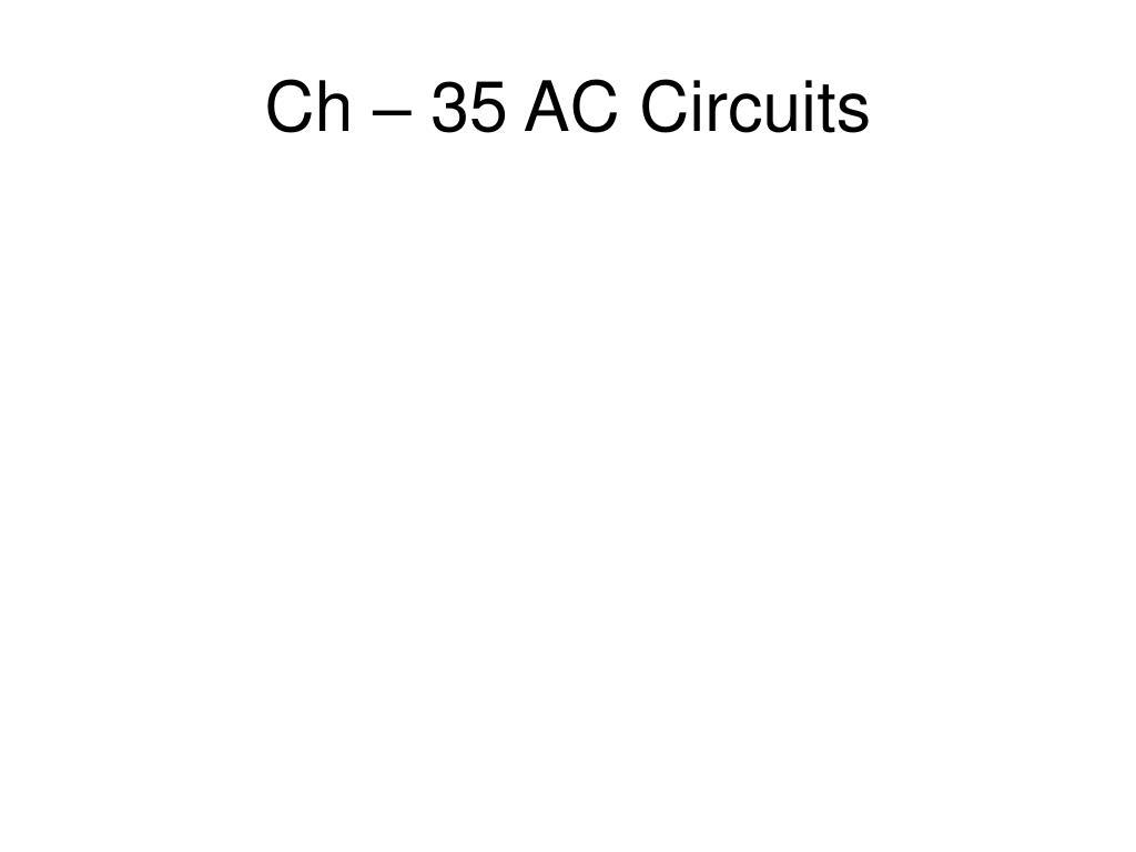Ch – 35 AC Circuits