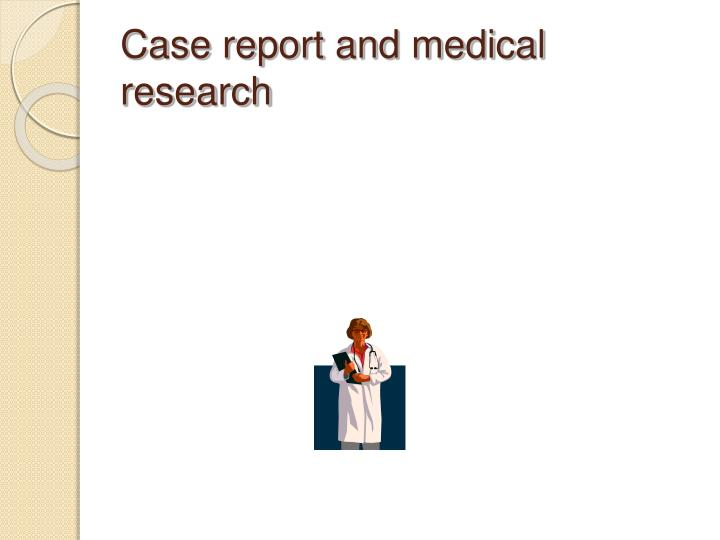 Case report and medical research