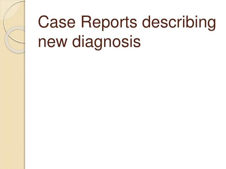 Case Reports describing new diagnosis