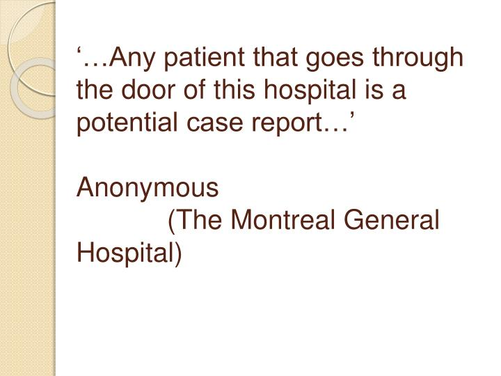 '…Any patient that goes through the door of this hospital is a potential case report…'
