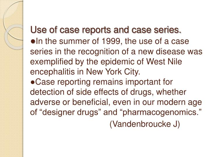 Use of case reports and case series.