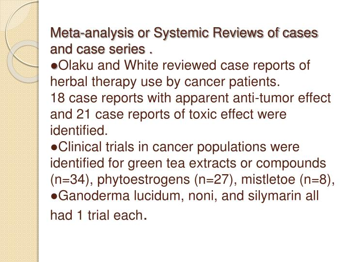 Meta-analysis or Systemic Reviews of cases and case series .