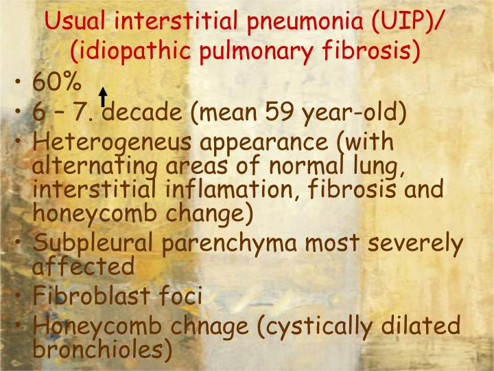 Usual interstitial pneumonia (UIP)/ (idiopathic pulmonary fibrosis)