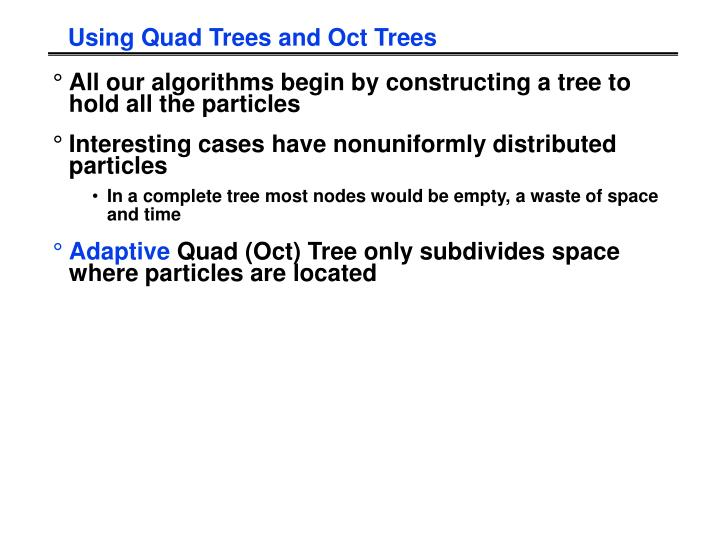 Using Quad Trees and Oct Trees