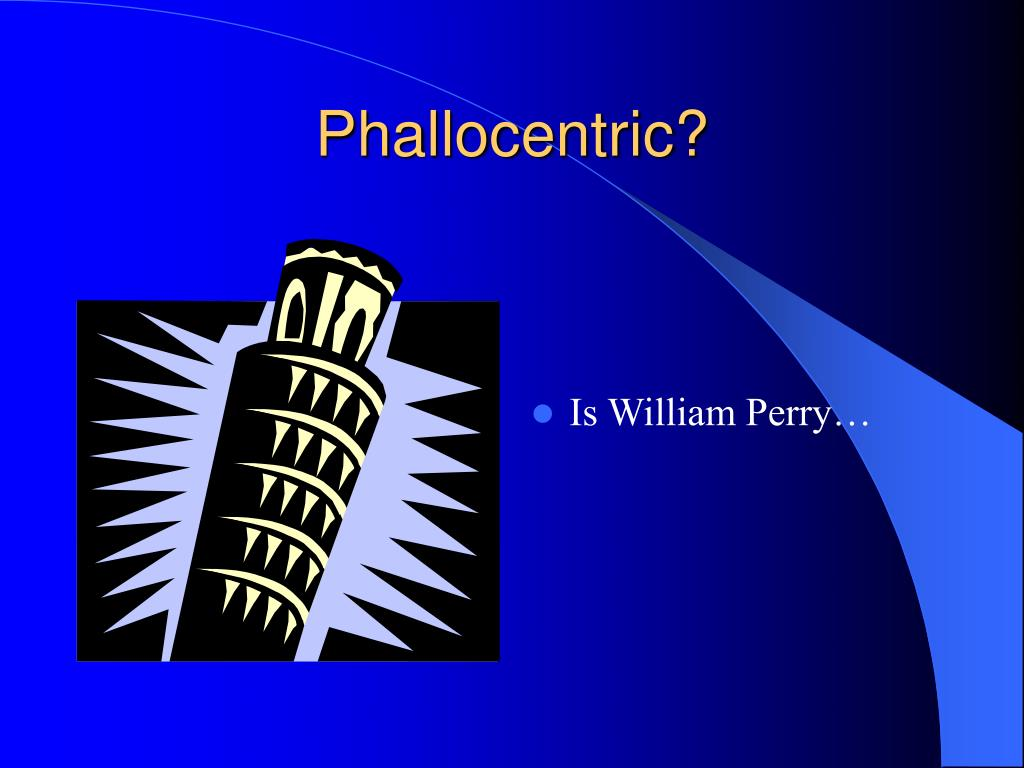 Phallocentric?
