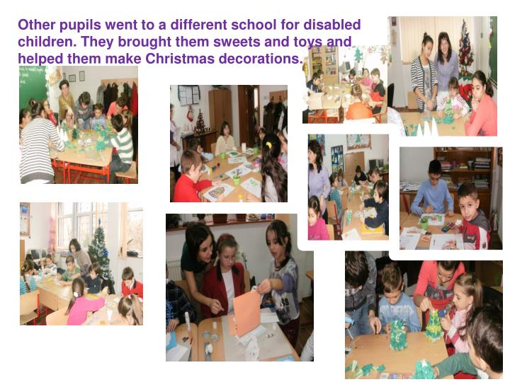 Other pupils went to a different school for disabled children. They brought them sweets and toys and helped them make Christmas decorations.