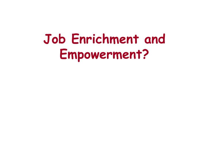 Job Enrichment and Empowerment?