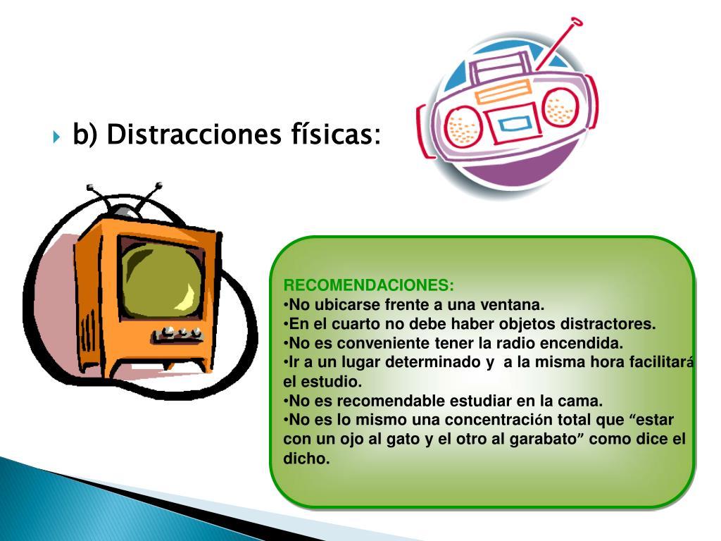b) Distracciones físicas: