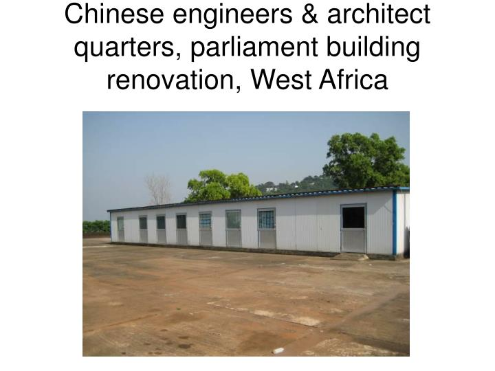 Chinese engineers & architect quarters, parliament building renovation, West Africa