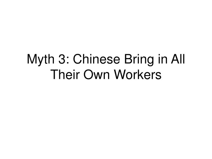 Myth 3: Chinese Bring in All Their Own Workers