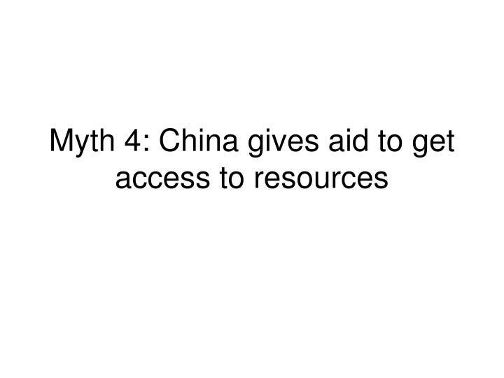 Myth 4: China gives aid to get access to resources