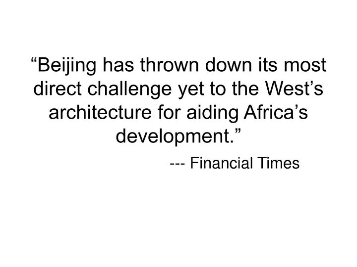 """Beijing has thrown down its most direct challenge yet to the West's architecture for aiding Africa's development."""