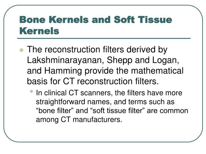 Bone Kernels and Soft Tissue Kernels