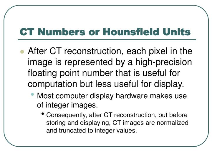 CT Numbers or Hounsfield Units