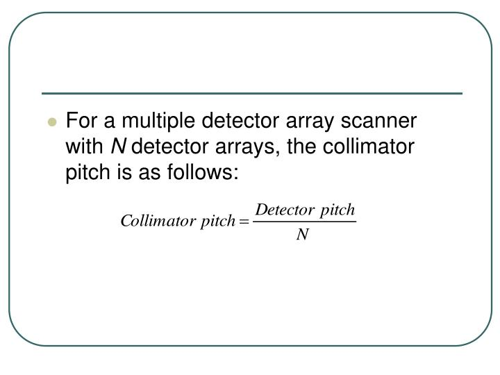 For a multiple detector array scanner with