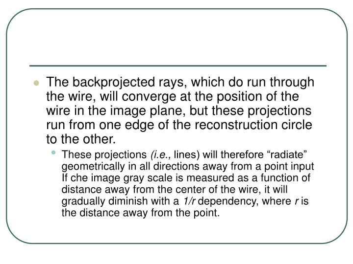 The backprojected rays, which do run through the wire, will converge at the position of the wire in the image plane, but these projections run from one edge of the reconstruction circle to the other.