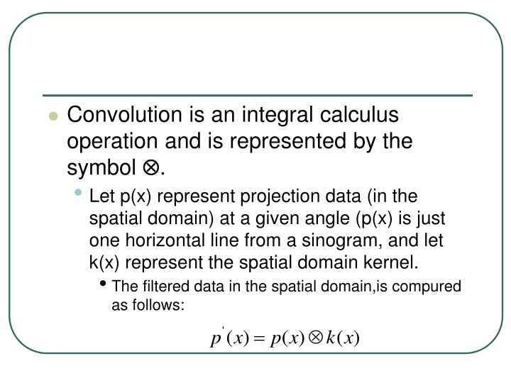 Convolution is an integral calculus operation and is represented by the symbol