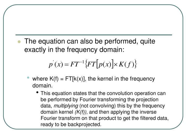 The equation can also be performed, quite exactly in the frequency domain:
