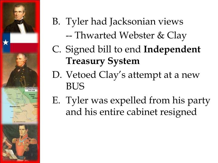 B.Tyler had Jacksonian views