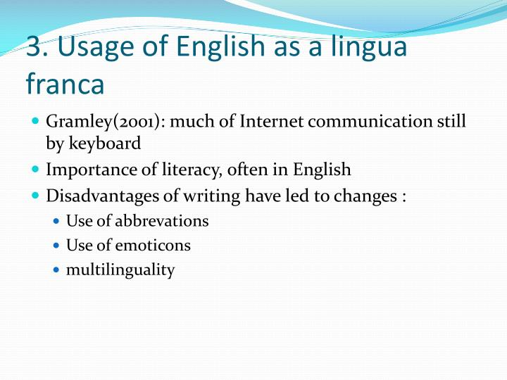 advantages and disadvantages of english as a lingua franca At the same time, english play an important role in national society 95 of 126 un member countries use english to communication, about a quarter of countries and regions use english as official language or lingua franca.