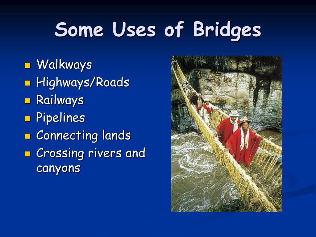 Some Uses of Bridges