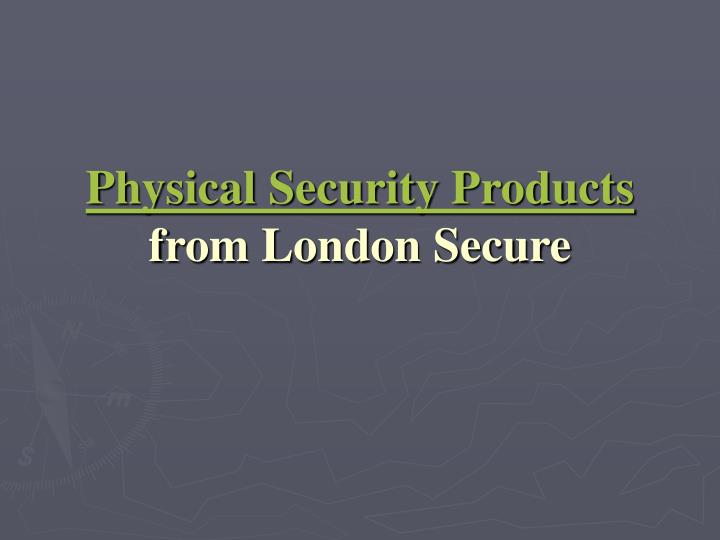 Physical security products from london secure