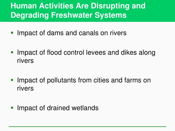 Human Activities Are Disrupting and Degrading Freshwater Systems