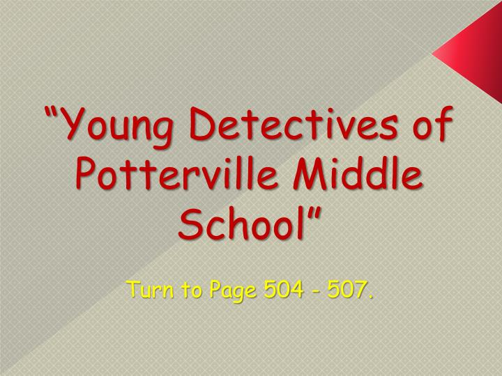 """""""Young Detectives of Potterville Middle School"""""""
