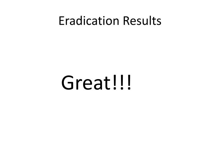 Eradication Results