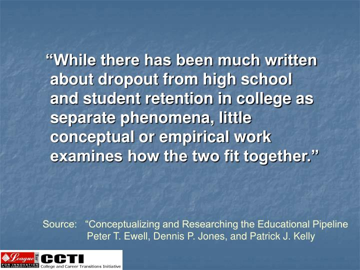 """While there has been much written about dropout from high school and student retention in colle..."