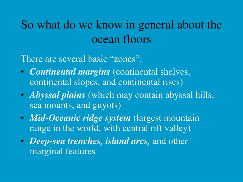 So what do we know in general about the ocean floors