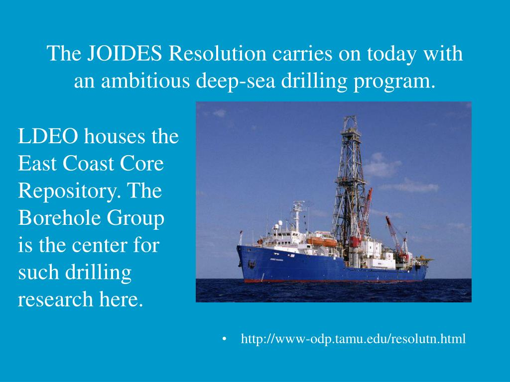 The JOIDES Resolution carries on today with an ambitious deep-sea drilling program.