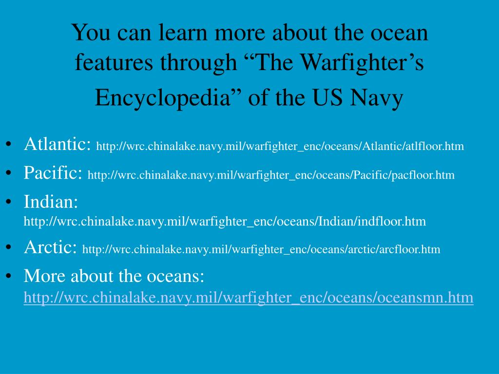 "You can learn more about the ocean features through ""The Warfighter's Encyclopedia"" of the US Navy"