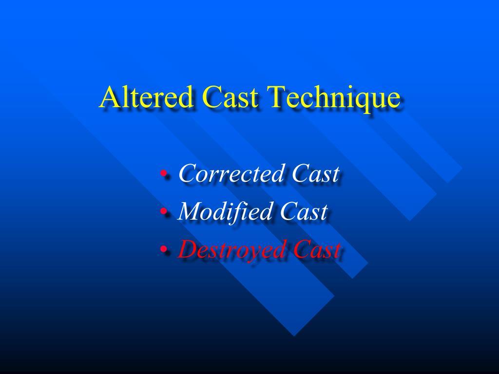 Altered Cast Technique