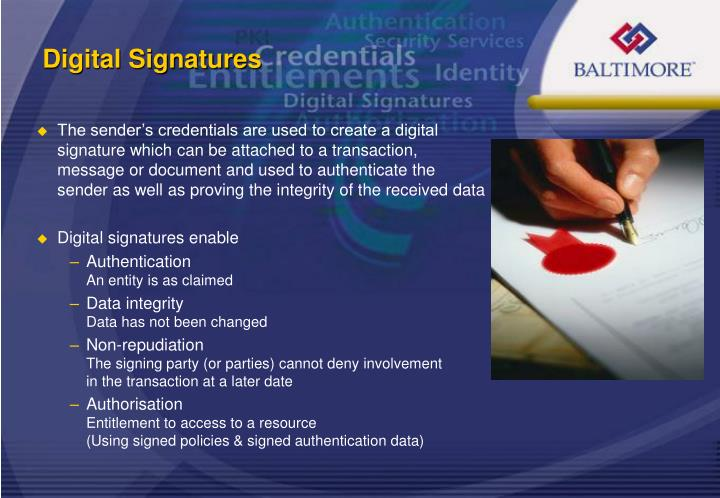 The sender's credentials are used to create a digital signature which can be attached to a transaction, message or document and used to authenticate the sender as well as proving the integrity of the received data
