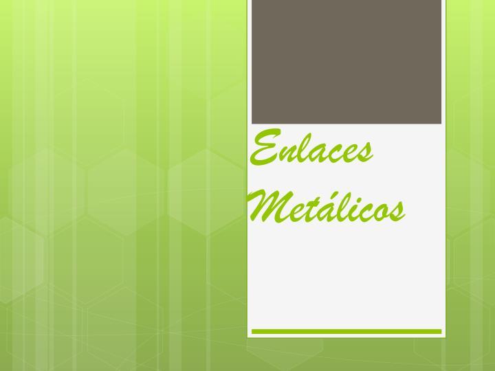 Enlaces Metálicos